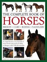 The Complete Book of Horses: Breeds, Care, Riding, Saddlery A Comprehensive Encyclopedia of Horse Breeds and Practical Riding Techniques with 1500 Photographs - Fully Updated by Debby Sly, Sarah Muir, Judith Draper