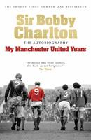Cover for My Manchester United Years by Sir Bobby Charlton