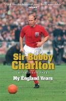 Cover for My England Years by Sir Bobby Charlton