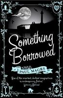 Cover for Something Borrowed by Paul Magrs