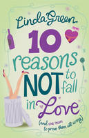 10 Reasons Not to Fall in Love by Linda Green