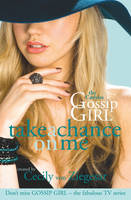 Cover for Gossip Girl: The Carlyles 3: Take a Chance on Me by Cecily Von Ziegesar