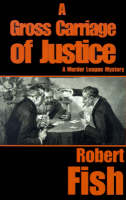 A Gross Carriage of Justice by Robert L Fish