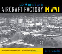 The American Aircraft Factory in World War II by Bill Yenne