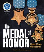 The Medal of Honor A History of Service Above and Beyond by Douglas Hardy, Boston Publishing Company