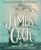 The Voyages of Captain James Cook The Illustrated Accounts of Three Epic Pacific Voyages by James Cook, John Hawkesworth, George Forster, James King
