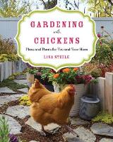 Gardening with Chickens Plans and Plants for You and Your Hens by Lisa Steele