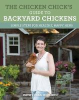 The Chicken Chick's Guide to Backyard Chickens Simple Steps for Healthy, Happy Hens by Kathy Shea Mormino