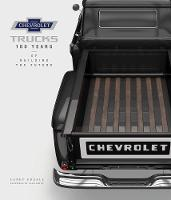 Chevrolet Trucks 100 Years of Building the Future by Larry Edsall, Alan Batey