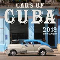 Cars of Cuba 2018 16 Month Calendar Includes September 2017 Through December 2018 by Christopher P. Baker