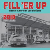 Fill 'Er Up 2018 16 Month Calendar Includes September 2017 Through December by Editors of Motorbooks