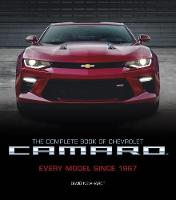 The Complete Book of Chevrolet Camaro, 2nd Edition Every Model Since 1967 by David Newhardt