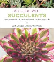 Success with Succulents Choosing, Growing, and Caring for Cactuses and Other Succulents by John Bagnasco, Robert Reidmuller