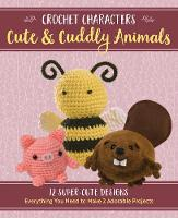 Crochet Characters Cute & Cuddly Animals 12 Super-Cute Designs by Kristen Rask