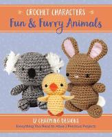 Crochet Characters Fun & Furry Animals 12 Charming Designs by Kristen Rask