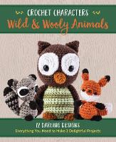 Crochet Characters Wild & Wooly Animals 12 Darling Designs by Kristen Rask