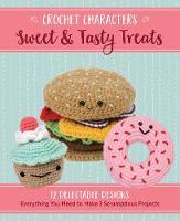 Crochet Characters Sweet & Tasty Treats 12 Delectable Designs by Kristen Rask