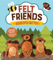Felt Friends Woodland Critters Create 20 Cute Forest Friends by Aimee Ray