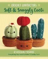 Crochet Characters Soft & Snuggly Cacti 12 Succulent Designs by Jana Whitley
