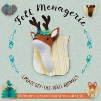 Felt Menagerie Create Off-the-Wall Animal Art by Abby Glassenberg