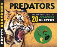 Creature Files Predators Discover 20 of Nature's Most Ferocious Hunters by L. J. Tracosas