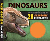 Creature Files Dinosaurs Look into the Jaws of 20 Ferocious Dinosaurs by L. J. Tracosas