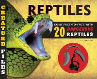 Creature Files Reptiles Come Face-to-Face with 20 Dangerous Reptiles by L. J. Tracosas