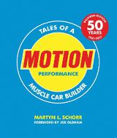 Motion Performance Tales of a Muscle Car Builder by Martyn L. Schorr, Joe Oldham