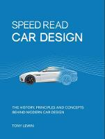 Car Design The History, Principles and Concepts Behind Modern Car Design by Tony Lewin