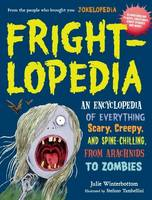 Frightlopedia An Encyclopedia of Everything Scary, Creepy and Spine-Chilling, from Arachnids to Zombies by Julie Winterbottom