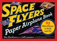 Space Flyers Paper Airplane Book 63 Mini Planes to Fold and Fly by Jeff Lammers, Ken Blackburn