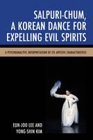 Salpuri-Chum, a Korean Dance for Expelling Evil Spirits A Psychoanalytic Interpretation of its Artistic Characteristics by Eun-Joo Lee, Yong-Shin Kim
