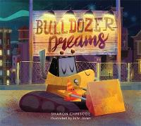 Bulldozer Dreams by Sharon Chriscoe