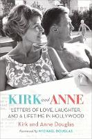 Kirk and Anne Letters of Love, Laughter, and a Lifetime in Hollywood by Kirk Douglas, Anne Douglas