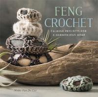 Feng Crochet Calming Projects for a Harmonious Home by Nikki Van de Car