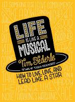 Life Is Like a Musical How to Live, Love, and Lead Like a Star by Tim Federle