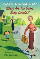 Where Are You Going, Baby Lincoln? Tales from Deckawoo Drive, Volume Three by Kate DiCamillo