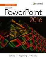 Benchmark Series: Microsoft (R) PowerPoint 2016 Text by Nita Rutkosky, Audrey Rutkosky Roggenkamp, Ian Rutkosky