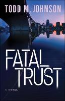 Fatal Trust by Todd M Johnson