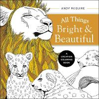 All Things Bright and Beautiful A Creation Coloring Book by Andy McGuire