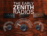 The Early Zenith Radios The Battery Powered Table Sets 1922-1927 by Gilbert M. Hedge, Durell M. Roth