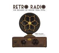 Retro Radio Six Decades of Design 1920s-1970s by Mike Tauber, Ron Simon