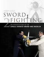 Sword Fighting An Introduction to the Single-Handed Sword and Buckler by Herbert Schmidt