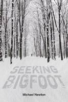 Seeking Bigfoot by Michael Newton