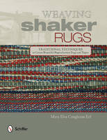 Weaving Shaker Rugs Traditional Techniques to Create Beautiful Reproduction Rugs and Tapes by Mary Elva Congleton