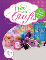 Wax on Crafts 15 Decorative Techniques for Transforming Your Crafts by Miriam Joy