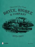 Homestead Glass Works Bryce, Higbee & Company, 1879-1907 by Paul, Jr. Kirk