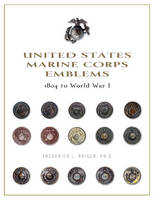 United States Marine Corps Emblems 1804 to World War I by Frederick L., PhD Briuer