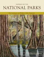 Inspired by the National Parks Their Landscapes & Wildlife in Fabric Perspectives by Donna Marcinkowski DeSoto