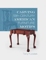 Carving 18th-Century American Furniture Motifs by Tony Kubalak